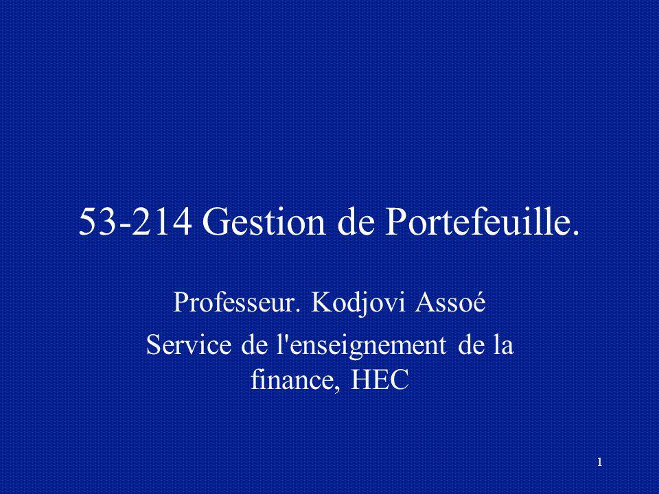 1 53-214 Gestion de Portefeuille. Professeur. Kodjovi Assoé Service de l'enseignement de la finance, HEC