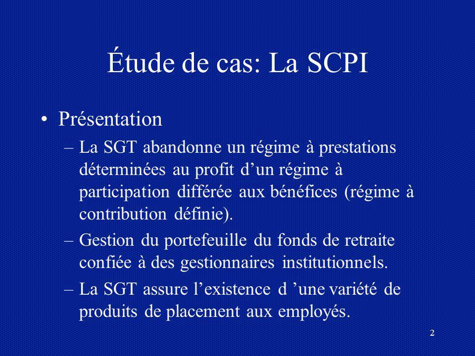 2 Étude de cas: La SCPI Présentation –La SGT abandonne un régime à prestations déterminées au profit dun régime à participation différée aux bénéfices