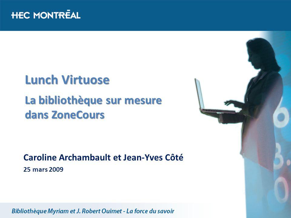 Lunch Virtuose La bibliothèque sur mesure dans ZoneCours Caroline Archambault et Jean-Yves Côté 25 mars 2009