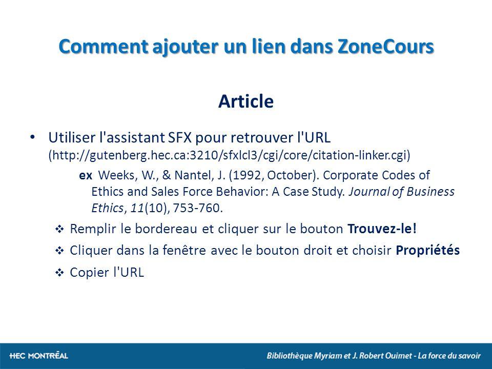 Comment ajouter un lien dans ZoneCours Article Utiliser l assistant SFX pour retrouver l URL (http://gutenberg.hec.ca:3210/sfxlcl3/cgi/core/citation-linker.cgi) ex Weeks, W., & Nantel, J.