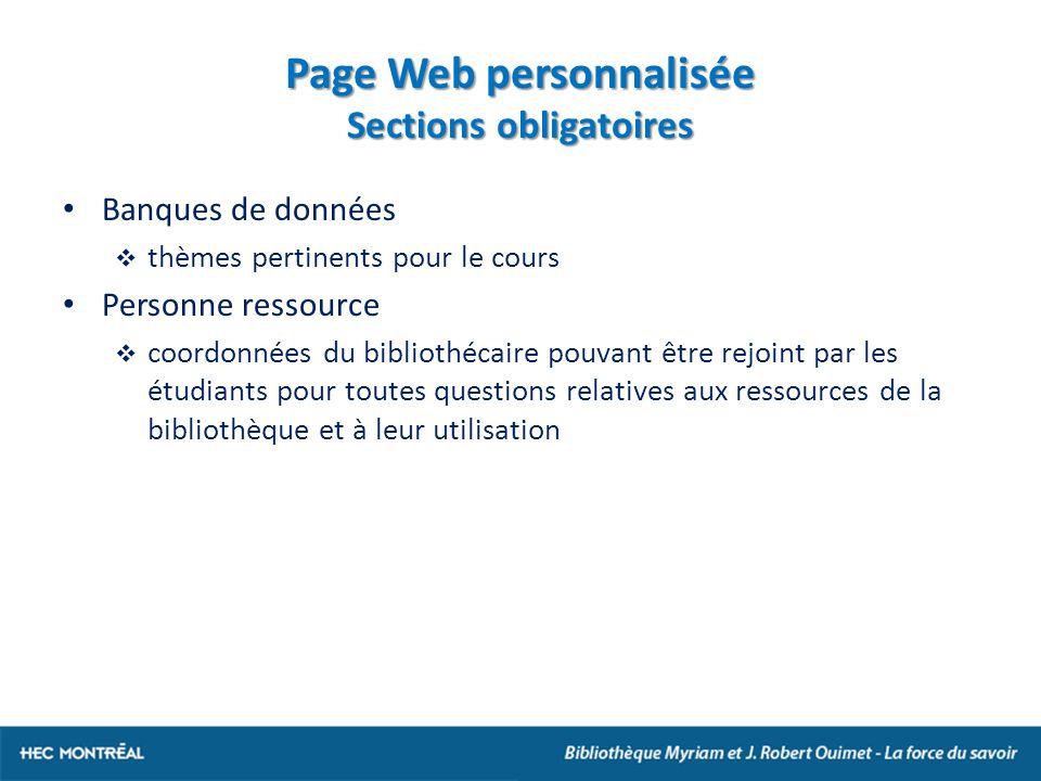 Page Web personnalisée Sections obligatoires Banques de données thèmes pertinents pour le cours Personne ressource coordonnées du bibliothécaire pouvant être rejoint par les étudiants pour toutes questions relatives aux ressources de la bibliothèque et à leur utilisation