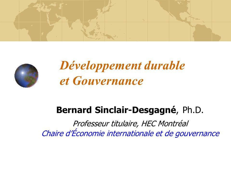 Développement durable et Gouvernance Bernard Sinclair-Desgagné, Ph.D. Professeur titulaire, HEC Montréal Chaire dÉconomie internationale et de gouvern