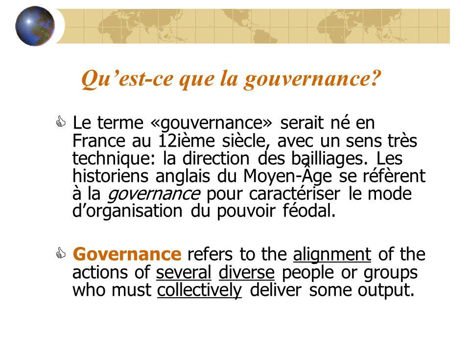 Quest-ce que la gouvernance? Le terme «gouvernance» serait né en France au 12ième siècle, avec un sens très technique: la direction des bailliages. Le