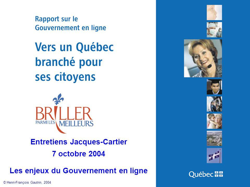 Entretiens Jacques-Cartier 7 octobre 2004 Les enjeux du Gouvernement en ligne © Henri-François Gautrin, 2004