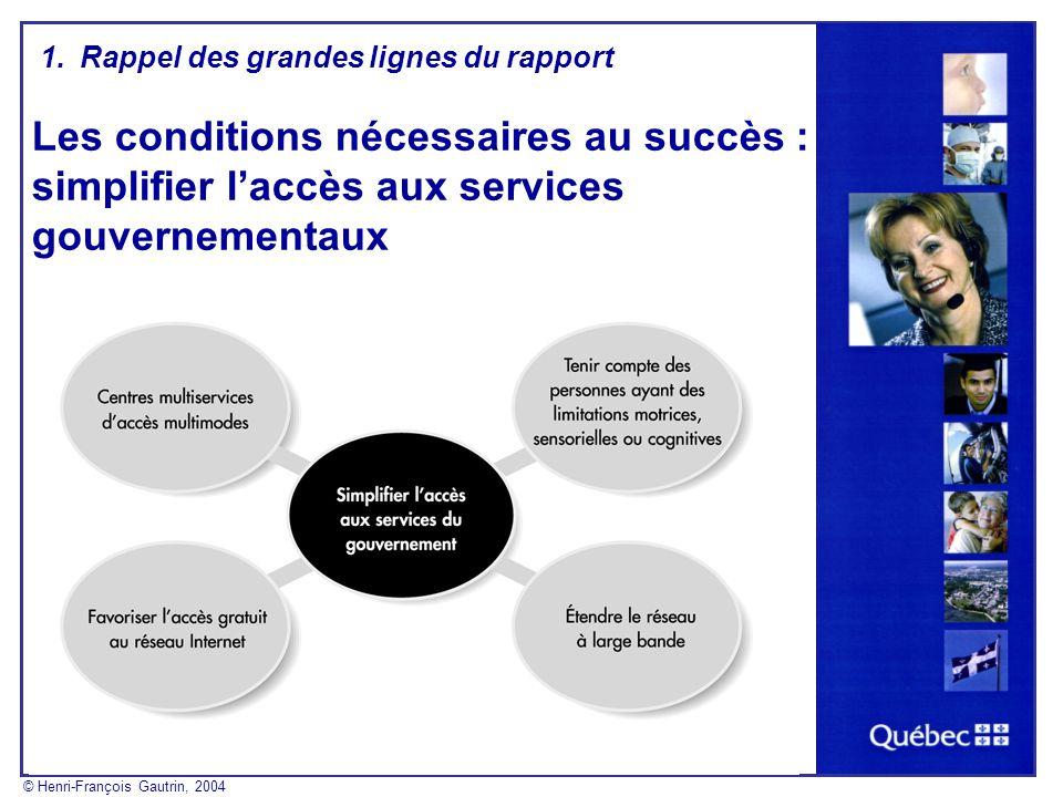 Les conditions nécessaires au succès : simplifier laccès aux services gouvernementaux 1.Rappel des grandes lignes du rapport © Henri-François Gautrin,