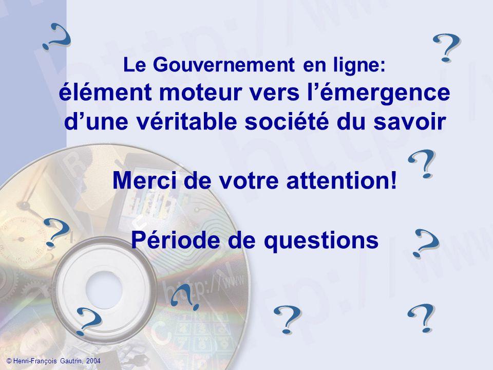 Le Gouvernement en ligne: élément moteur vers lémergence dune véritable société du savoir Merci de votre attention.