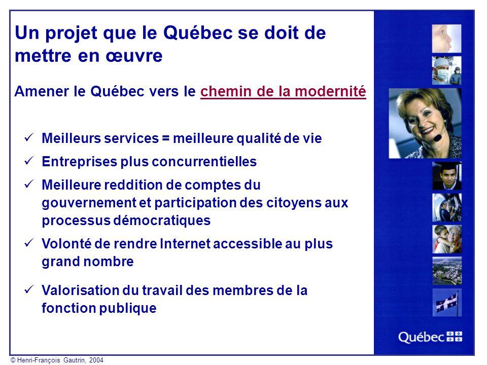 Objectifs du Gouvernement en ligne dici 2007: Un Québec branché qui offre plus de 50% des services en ligne, 24/24, 7/7 Résultats tangibles quant à la réduction de la fracture numérique © Henri-François Gautrin, 2004