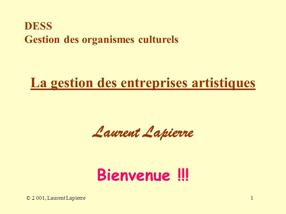 © 2 001, Laurent Lapierre1 La gestion des entreprises artistiques Laurent Lapierre DESS Gestion des organismes culturels Bienvenue !!!