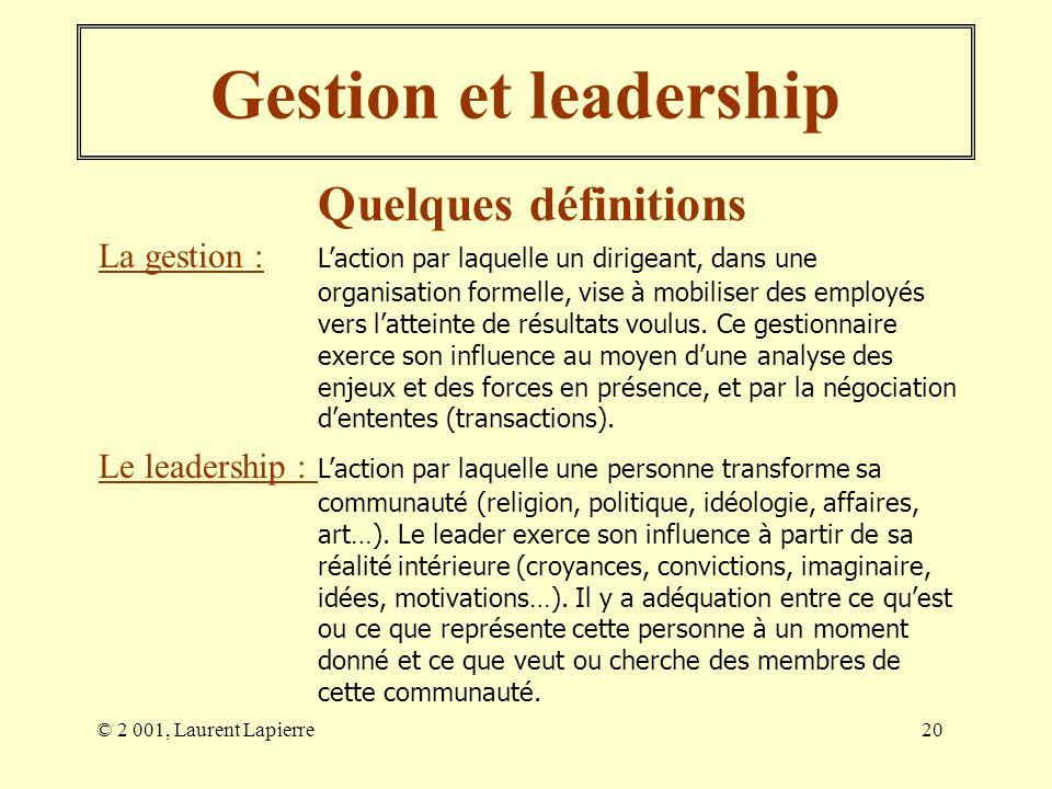 © 2 001, Laurent Lapierre20 Gestion et leadership Quelques définitions La gestion : Laction par laquelle un dirigeant, dans une organisation formelle,