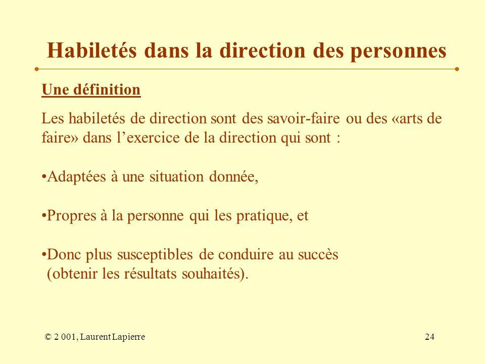 © 2 001, Laurent Lapierre24 Habiletés dans la direction des personnes Une définition Les habiletés de direction sont des savoir-faire ou des «arts de