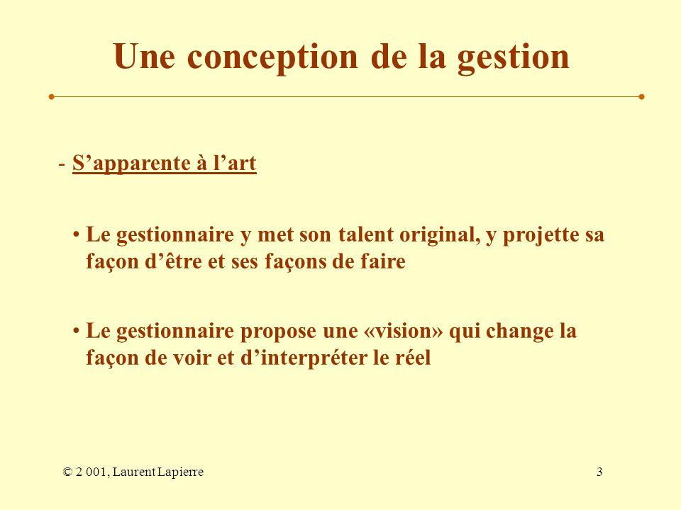 © 2 001, Laurent Lapierre4 Une conception de la gestion -Une pratique fondée sur le jugement -Situations complexes (situations, tâches, personnes)