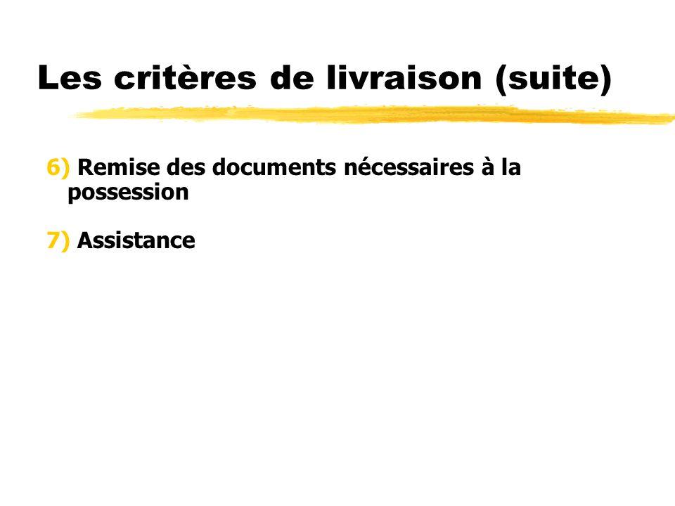 Les critères de livraison (suite) 6) Remise des documents nécessaires à la possession 7) Assistance
