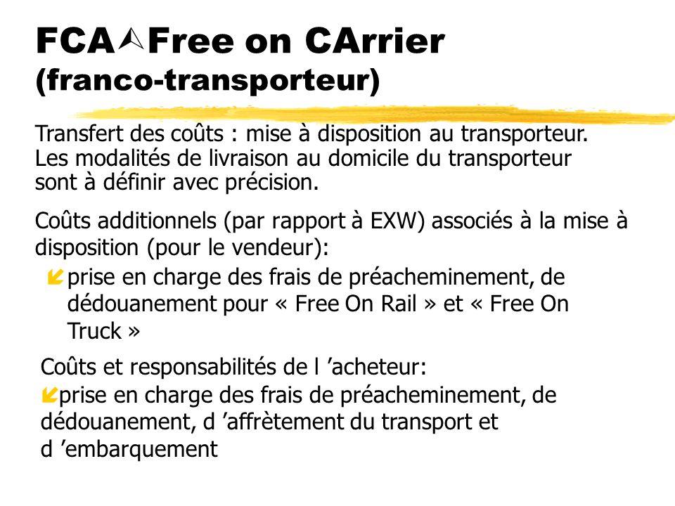 FCA Free on CArrier (franco-transporteur) Coûts additionnels (par rapport à EXW) associés à la mise à disposition (pour le vendeur): íprise en charge