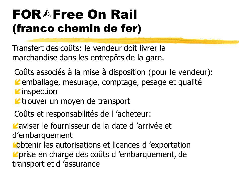 FOR Free On Rail (franco chemin de fer) Coûts associés à la mise à disposition (pour le vendeur): íemballage, mesurage, comptage, pesage et qualité íi