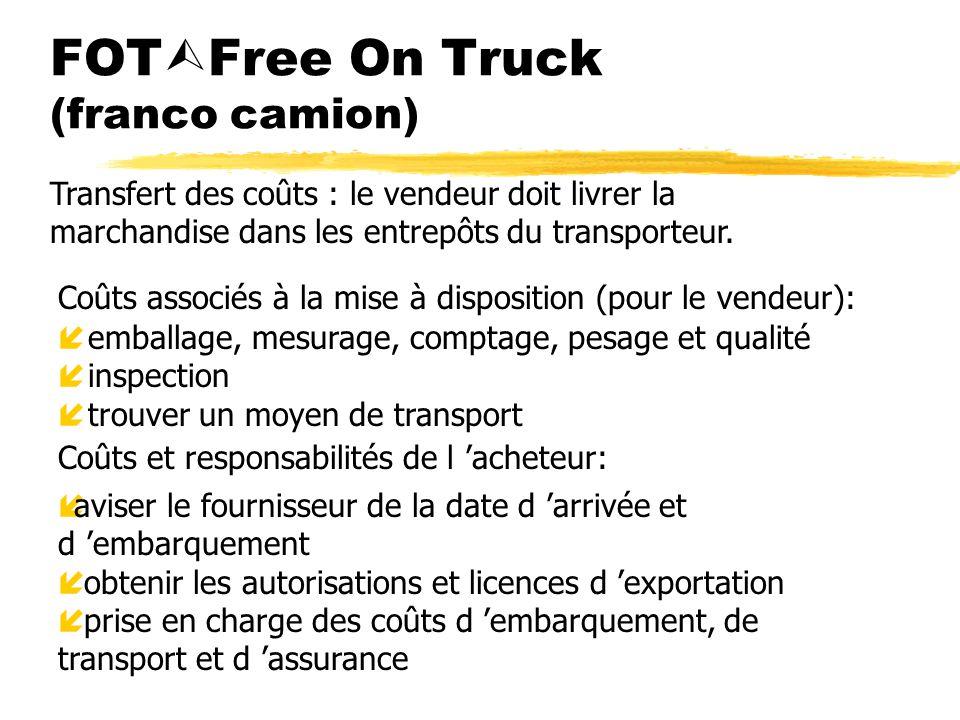 FOT Free On Truck (franco camion) Coûts associés à la mise à disposition (pour le vendeur): íemballage, mesurage, comptage, pesage et qualité íinspect