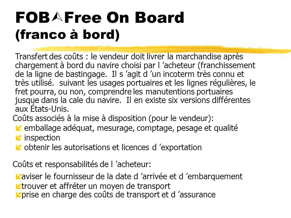 FOB Free On Board (franco à bord) Coûts associés à la mise à disposition (pour le vendeur): íemballage adéquat, mesurage, comptage, pesage et qualité