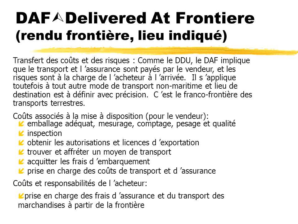 DAF Delivered At Frontiere (rendu frontière, lieu indiqué) Coûts associés à la mise à disposition (pour le vendeur): íemballage adéquat, mesurage, com