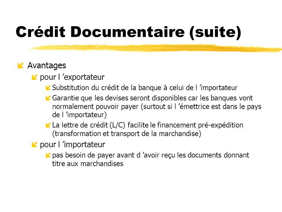 Crédit Documentaire (suite) íAvantages ípour l exportateur íSubstitution du crédit de la banque à celui de l importateur íGarantie que les devises ser