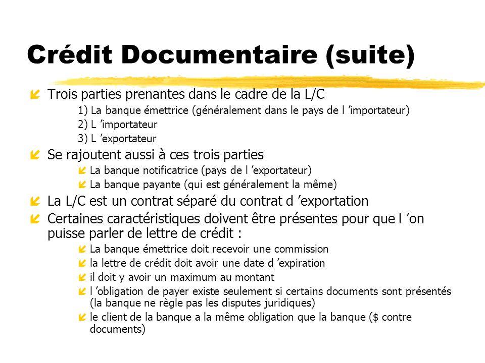 Crédit Documentaire (suite) íTrois parties prenantes dans le cadre de la L/C 1) La banque émettrice (généralement dans le pays de l importateur) 2) L