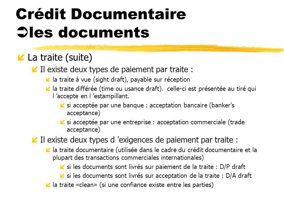 Crédit Documentaire les documents íLa traite (suite) íIl existe deux types de paiement par traite : íla traite à vue (sight draft), payable sur récept
