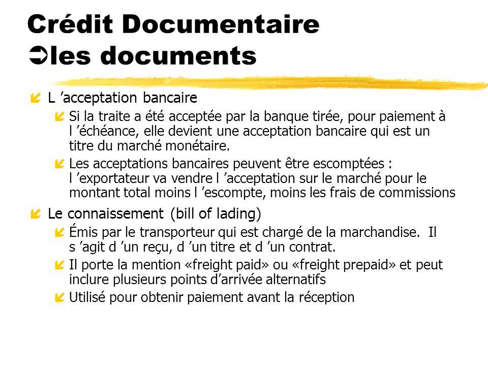 Crédit Documentaire les documents íL acceptation bancaire íSi la traite a été acceptée par la banque tirée, pour paiement à l échéance, elle devient u