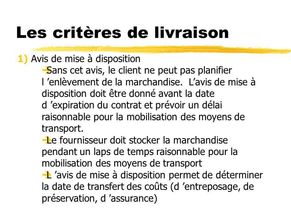 Les critères de livraison 1) Avis de mise à disposition Sans cet avis, le client ne peut pas planifier l enlèvement de la marchandise. Lavis de mise à