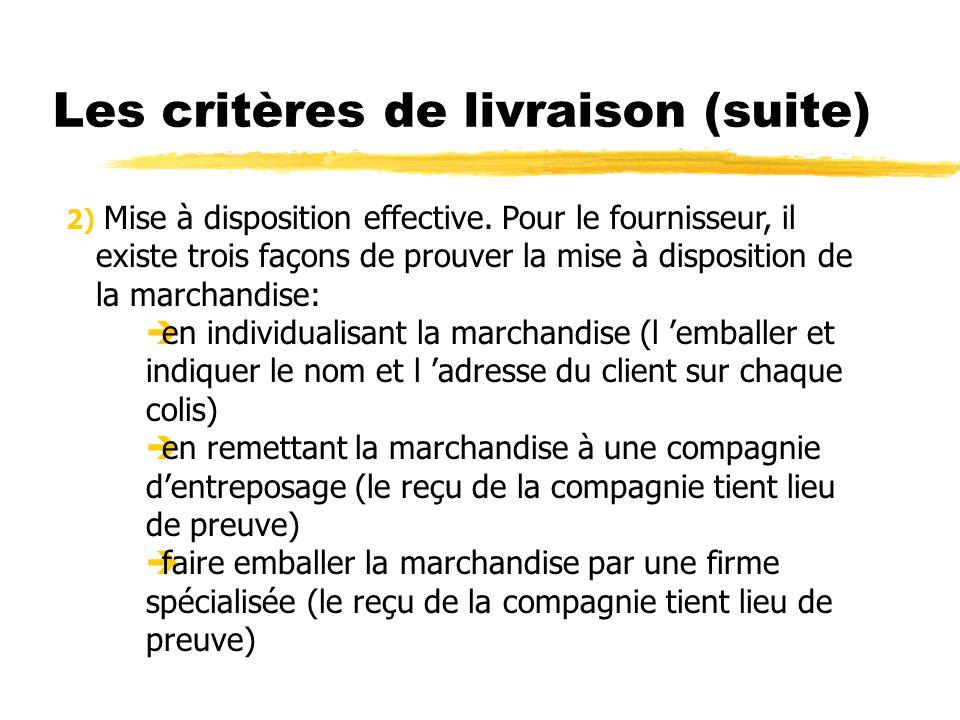 Les critères de livraison (suite) 2) Mise à disposition effective. Pour le fournisseur, il existe trois façons de prouver la mise à disposition de la