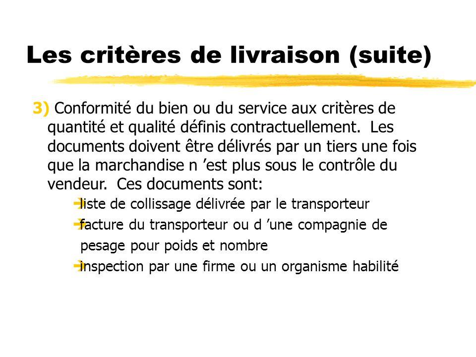 Les critères de livraison (suite) 3) Conformité du bien ou du service aux critères de quantité et qualité définis contractuellement. Les documents doi