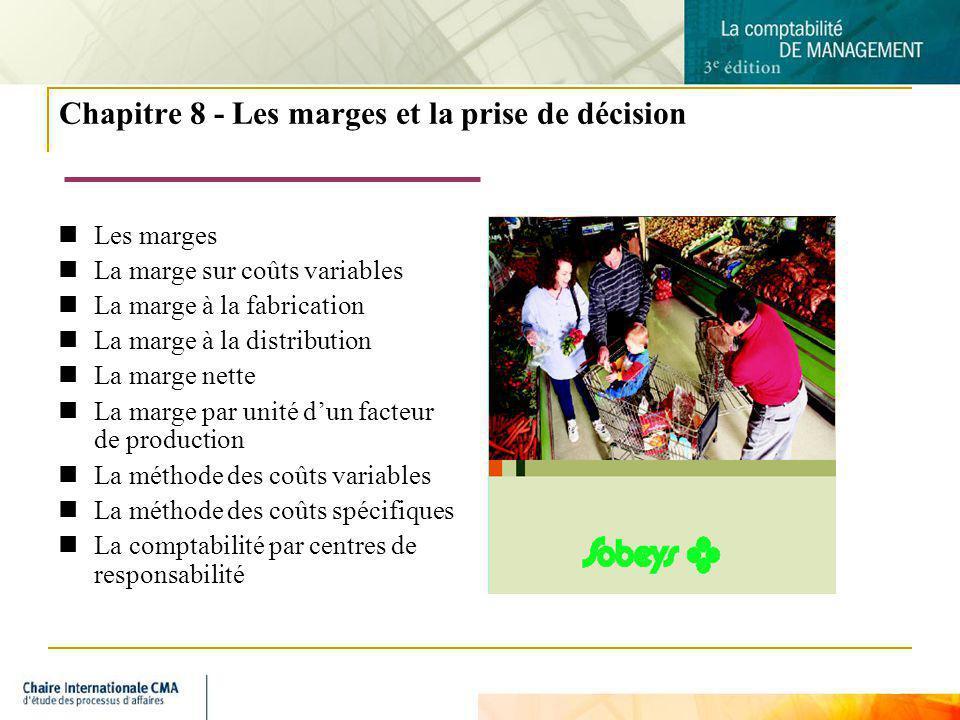 2 Chapitre 8 - Les marges et la prise de décision Les marges La marge sur coûts variables La marge à la fabrication La marge à la distribution La marg