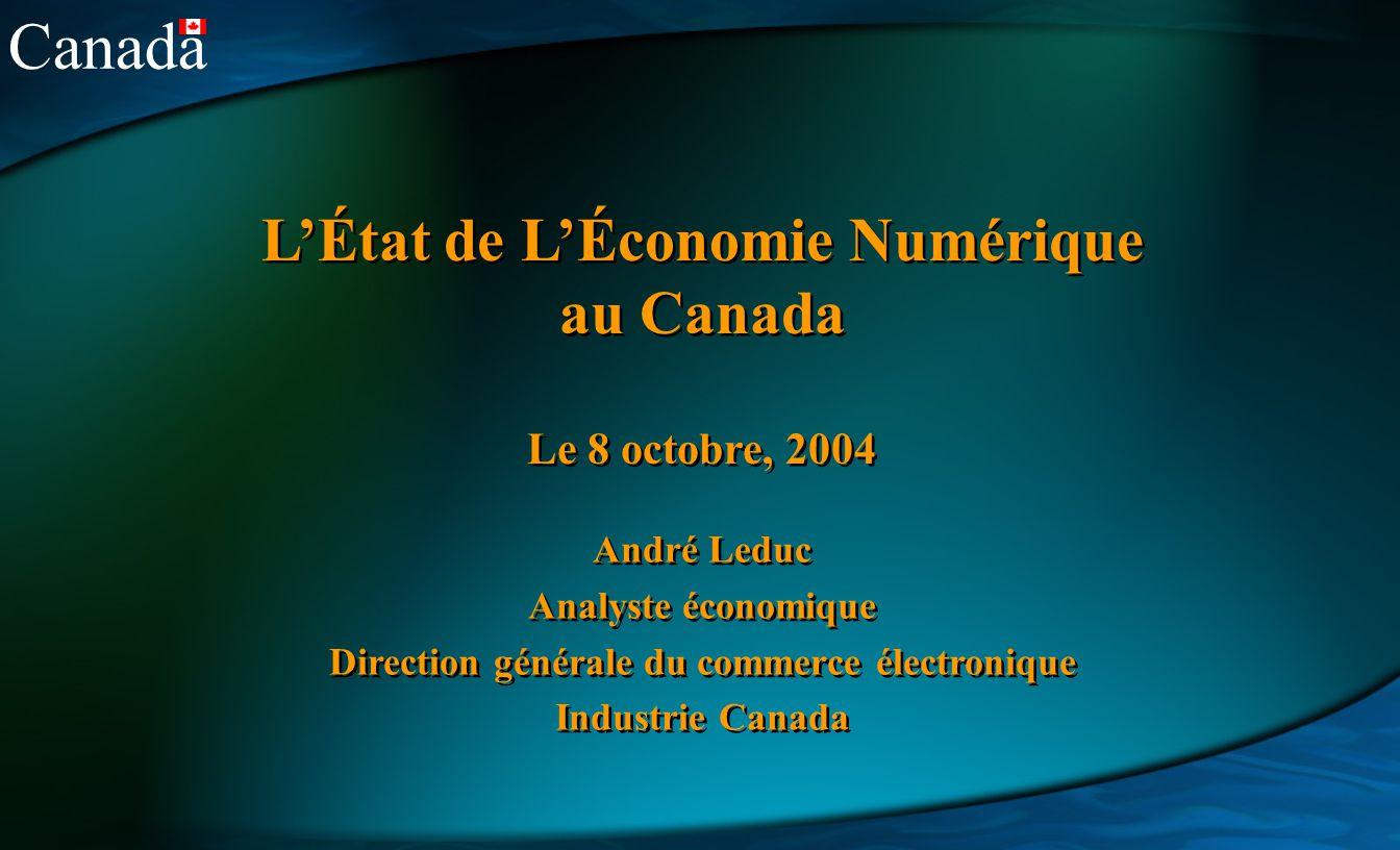 Canada LÉtat de LÉconomie Numérique au Canada Le 8 octobre, 2004 André Leduc Analyste économique Direction générale du commerce électronique Industrie Canada André Leduc Analyste économique Direction générale du commerce électronique Industrie Canada
