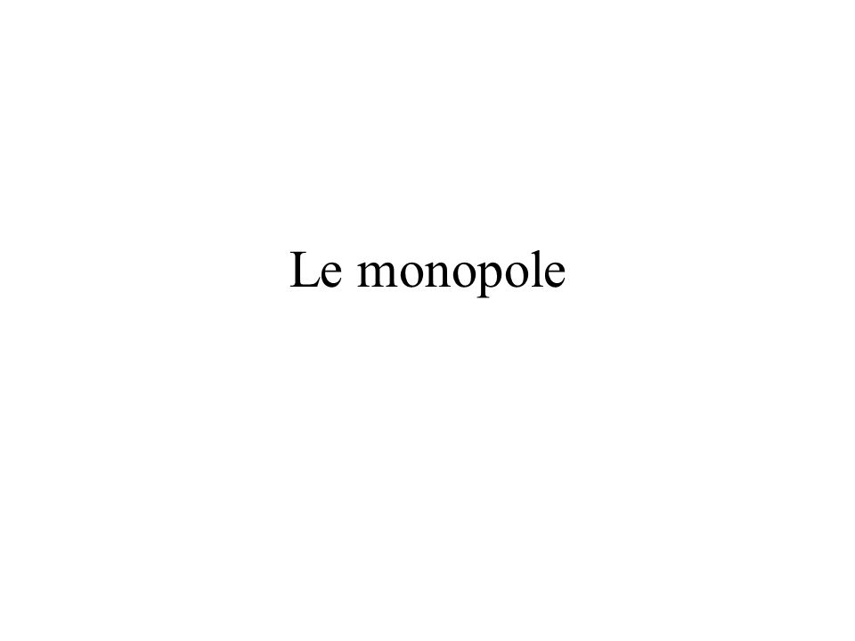 Définition et raisons de l existence d un monopole Dans un marché compétitif, il y a assez de vendeurs et d acheteurs pour qu aucun d entre eux n ait le pouvoir de changer seul le prix Un monopole est une marché dans lequel il n existe qu un seul vendeur