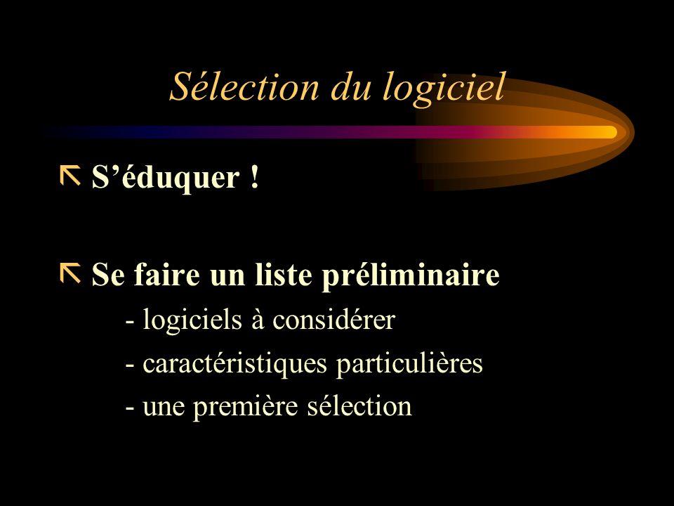 Sélection du logiciel ã Séduquer ! ã Se faire un liste préliminaire - logiciels à considérer - caractéristiques particulières - une première sélection