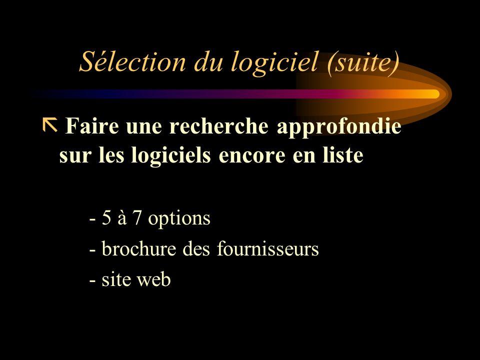Sélection du logiciel (suite) ã Faire une recherche approfondie sur les logiciels encore en liste - 5 à 7 options - brochure des fournisseurs - site w