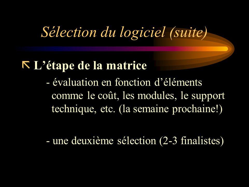 Sélection du logiciel (suite) ã Létape de la matrice - évaluation en fonction déléments comme le coût, les modules, le support technique, etc. (la sem