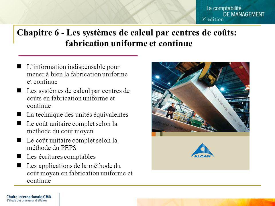 2 Chapitre 6 - Les systèmes de calcul par centres de coûts: fabrication uniforme et continue Linformation indispensable pour mener à bien la fabricati