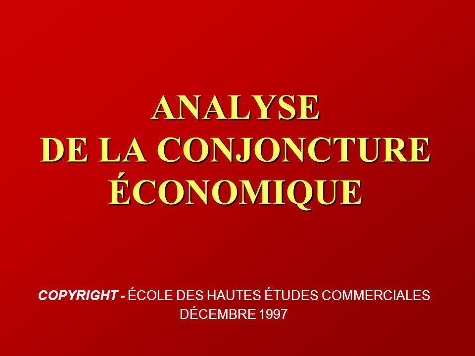 ANALYSE DE LA CONJONCTURE ÉCONOMIQUE COPYRIGHT - ÉCOLE DES HAUTES ÉTUDES COMMERCIALES DÉCEMBRE 1997