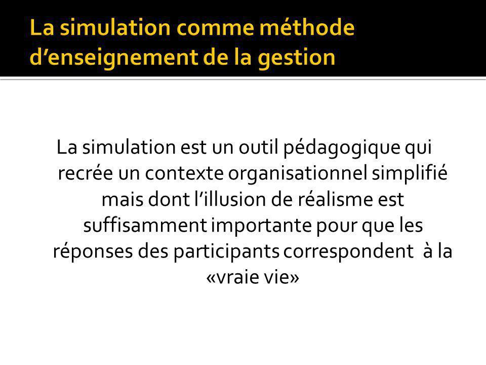 La simulation est un outil pédagogique qui recrée un contexte organisationnel simplifié mais dont lillusion de réalisme est suffisamment importante po