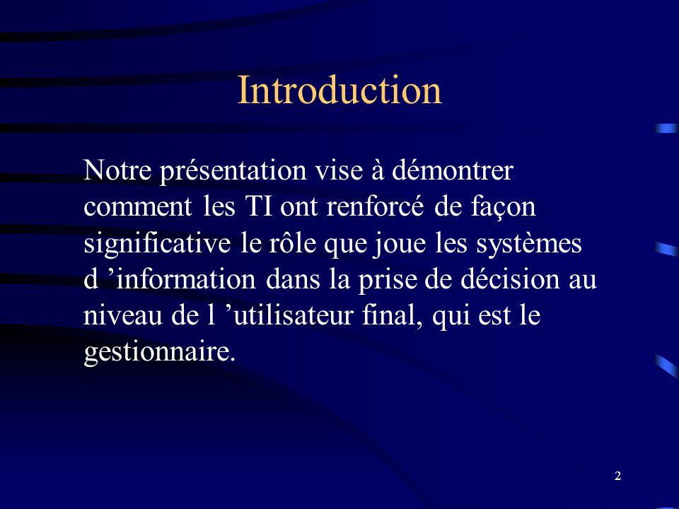 2 Introduction Notre présentation vise à démontrer comment les TI ont renforcé de façon significative le rôle que joue les systèmes d information dans