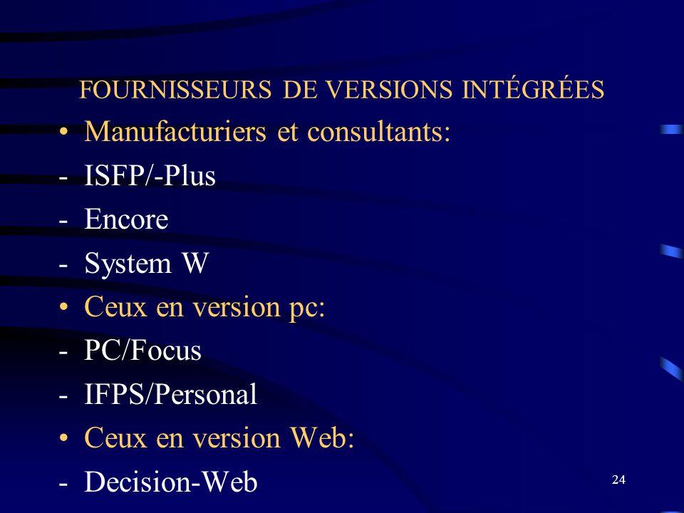 24 FOURNISSEURS DE VERSIONS INTÉGRÉES Manufacturiers et consultants: -ISFP/-Plus -Encore -System W Ceux en version pc: -PC/Focus -IFPS/Personal Ceux e