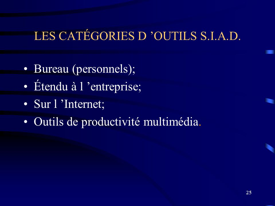 25 LES CATÉGORIES D OUTILS S.I.A.D. Bureau (personnels); Étendu à l entreprise; Sur l Internet; Outils de productivité multimédia.