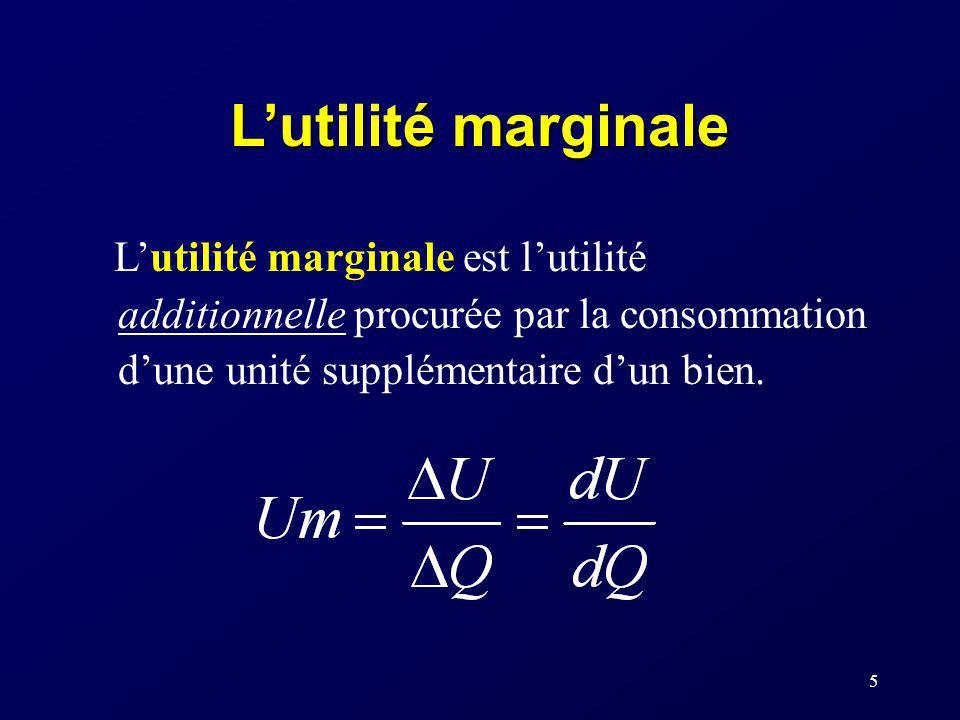 5 Lutilité marginale Lutilité marginale est lutilité additionnelle procurée par la consommation dune unité supplémentaire dun bien.