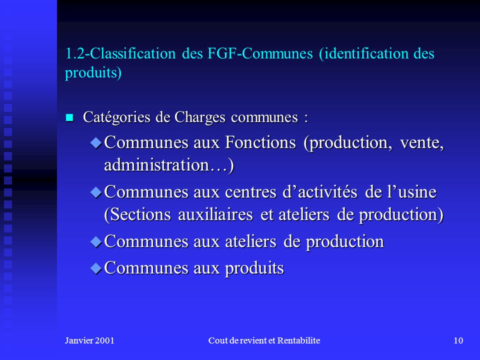 Janvier 2001Cout de revient et Rentabilite9 1.2-Classification des FGF-Spécifiques vs Communs (identification aux produits) n Exemple de distinction entre coûts direct/indirect et variable/fixe :