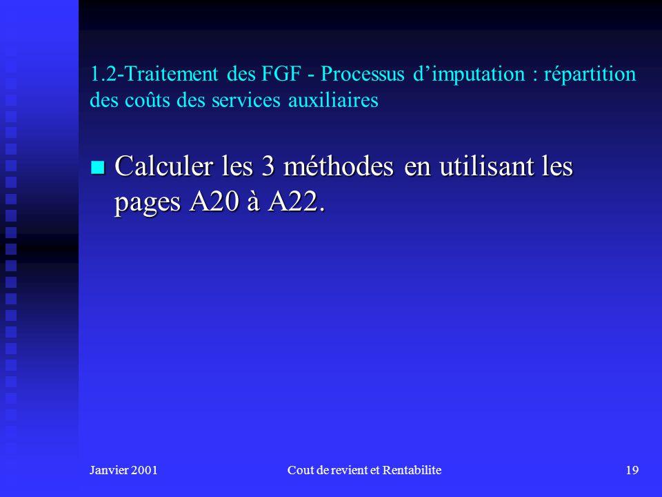 Janvier 2001Cout de revient et Rentabilite18 1.2-Traitement des FGF - Processus dimputation : répartition des coûts des services auxiliaires n Exemple