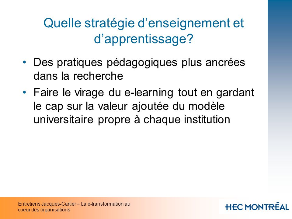 Entretiens Jacques-Cartier – La e-transformation au coeur des organisations Quelle stratégie denseignement et dapprentissage? Des pratiques pédagogiqu