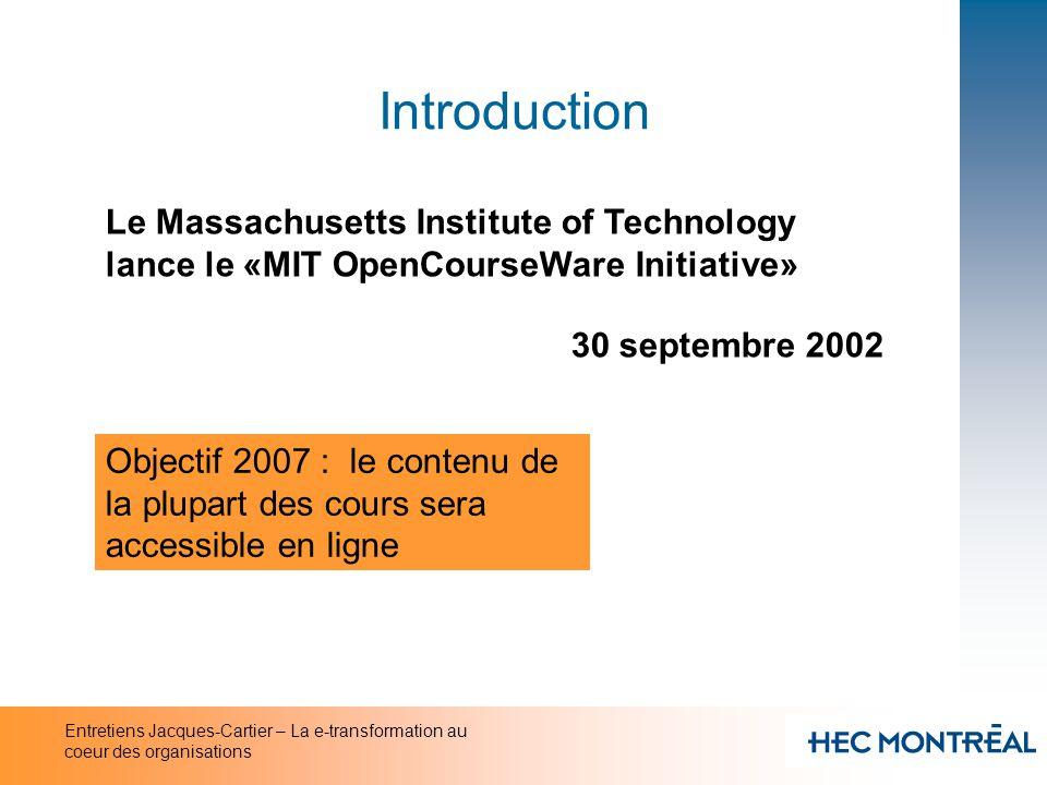 Entretiens Jacques-Cartier – La e-transformation au coeur des organisations Introduction Le Massachusetts Institute of Technology lance le «MIT OpenCo