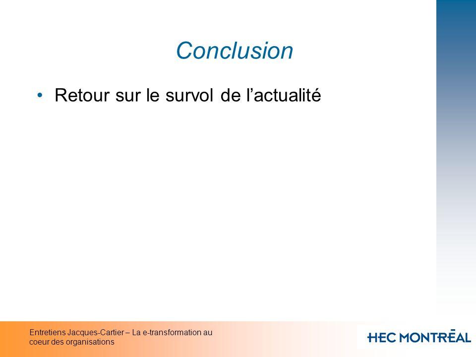 Entretiens Jacques-Cartier – La e-transformation au coeur des organisations Conclusion Retour sur le survol de lactualité