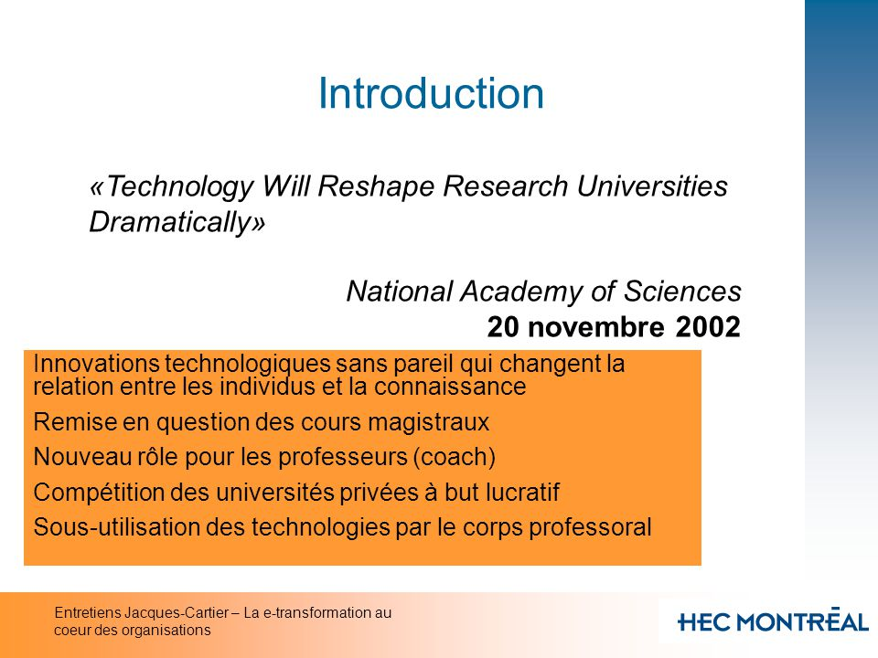 Entretiens Jacques-Cartier – La e-transformation au coeur des organisations Introduction «Technology Will Reshape Research Universities Dramatically»