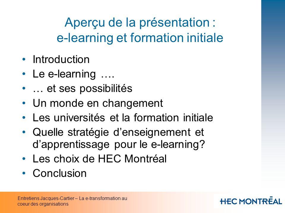 Entretiens Jacques-Cartier – La e-transformation au coeur des organisations Aperçu de la présentation : e-learning et formation initiale Introduction