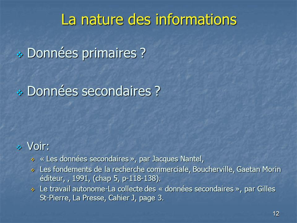 12 La nature des informations Données primaires ? Données primaires ? Données secondaires ? Données secondaires ? Voir: Voir: « Les données secondaire