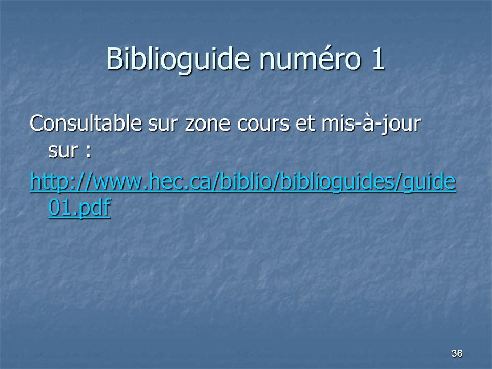 36 Biblioguide numéro 1 Consultable sur zone cours et mis-à-jour sur : http://www.hec.ca/biblio/biblioguides/guide 01.pdf http://www.hec.ca/biblio/bib